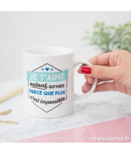 Mug Mr Wonderful - Je t'aime autant qu'hier parce que plus c'est impossible